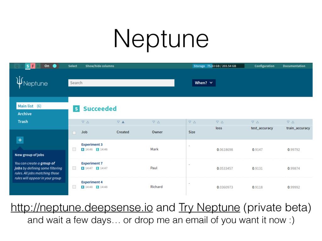 Neptune http://neptune.deepsense.io and Try Nep...