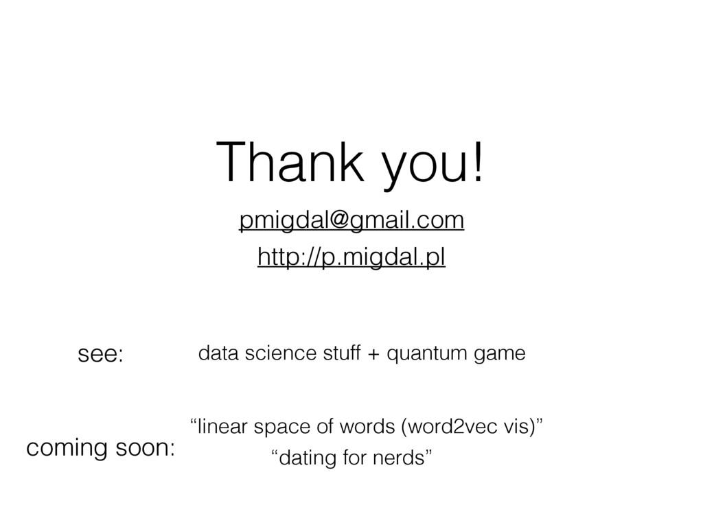 Thank you! http://p.migdal.pl pmigdal@gmail.com...