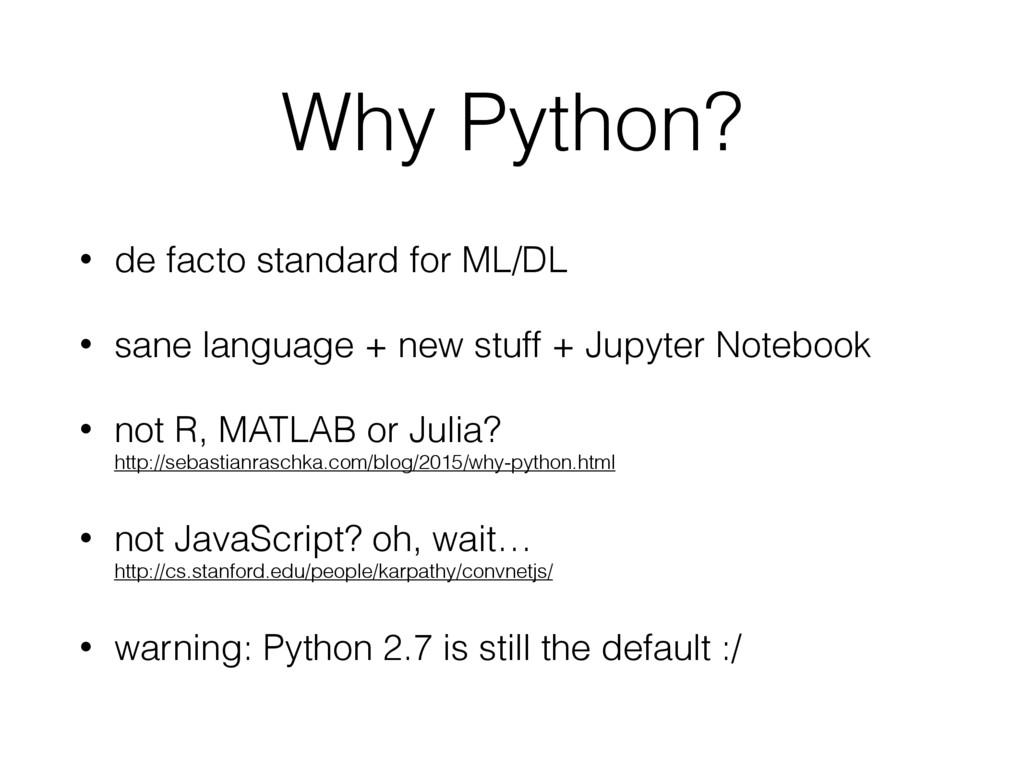 Why Python? • de facto standard for ML/DL • san...