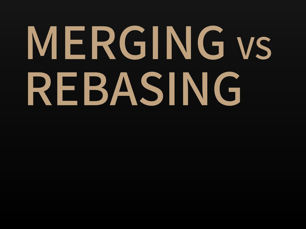 MERGING VS REBASING