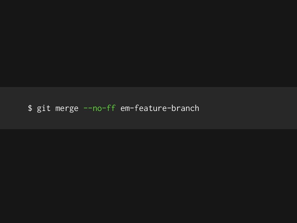 $ git merge --no-ff em-feature-branch