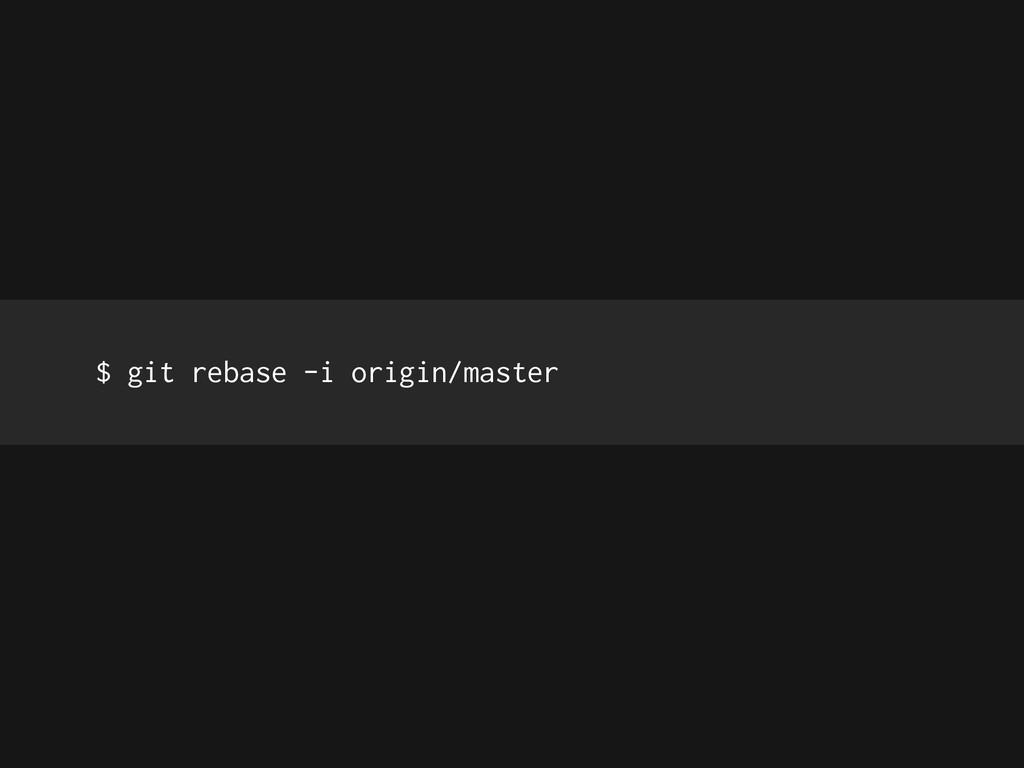 $ git rebase -i origin/master