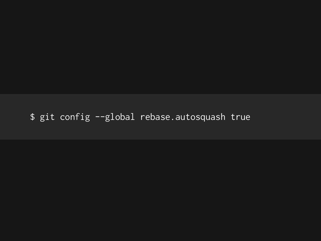 $ git config --global rebase.autosquash true