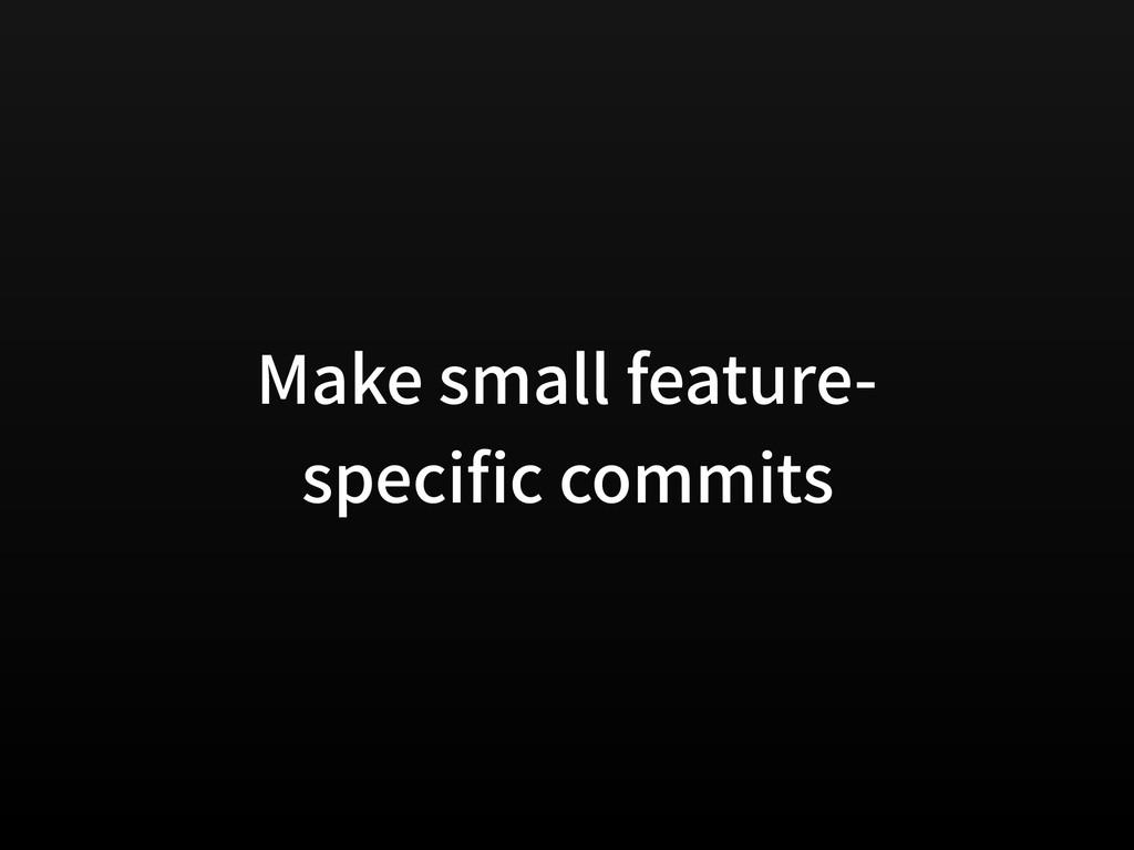 Make small feature- speci c commits