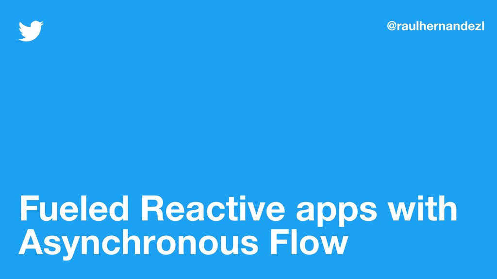 Fueled Reactive apps with Asynchronous Flow @ra...