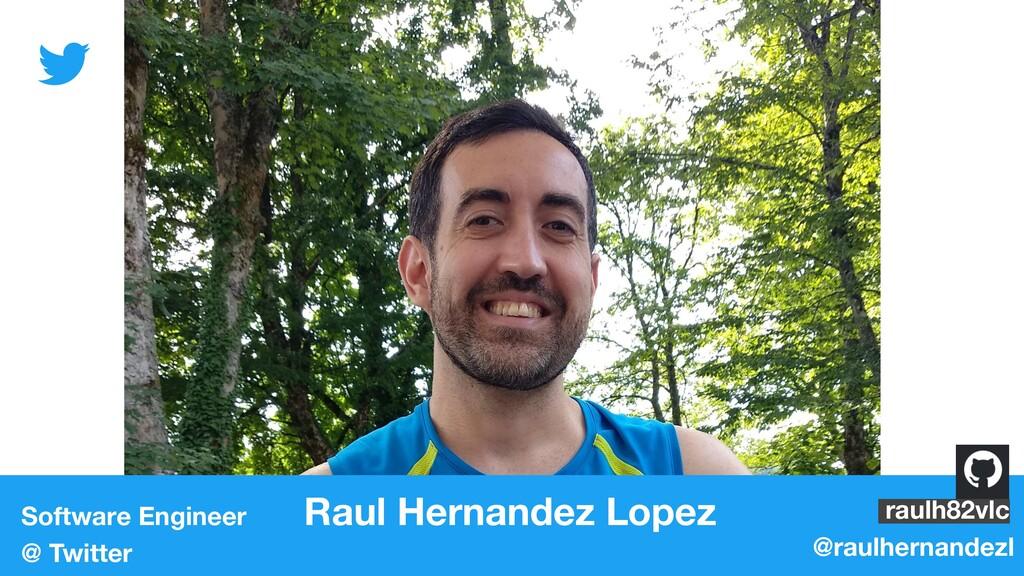 Software Engineer Raul Hernandez Lopez @ Twitte...