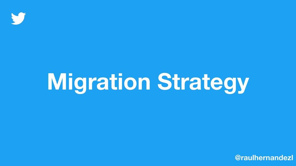 Migration Strategy @raulhernandezl
