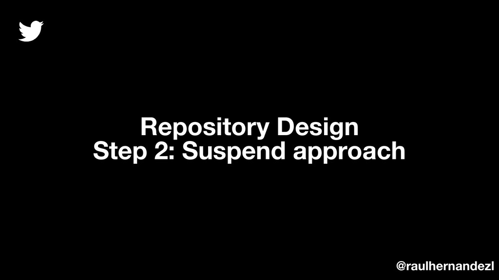 Repository Design Step 2: Suspend approach @rau...