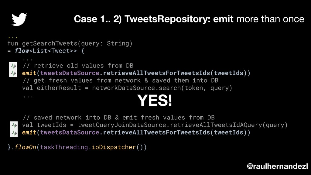 ... fun getSearchTweets(query: String) = flow<L...