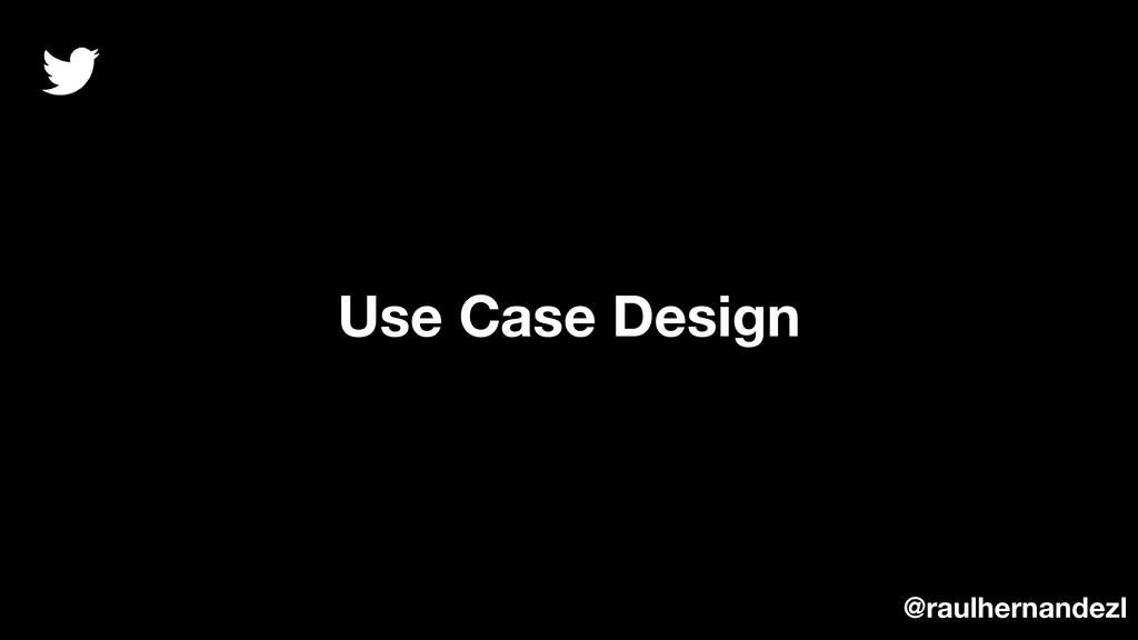 Use Case Design @raulhernandezl