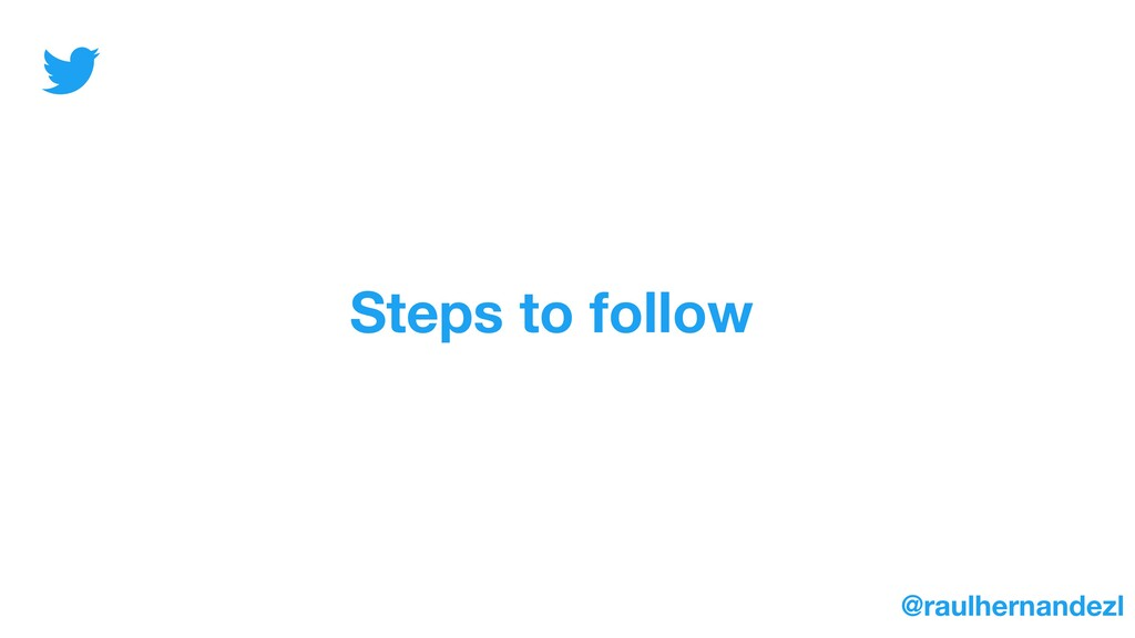 Steps to follow @raulhernandezl