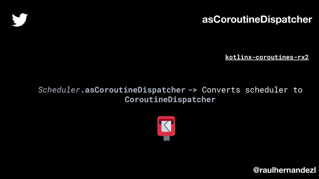Scheduler.asCoroutineDispatcher -> Converts sch...
