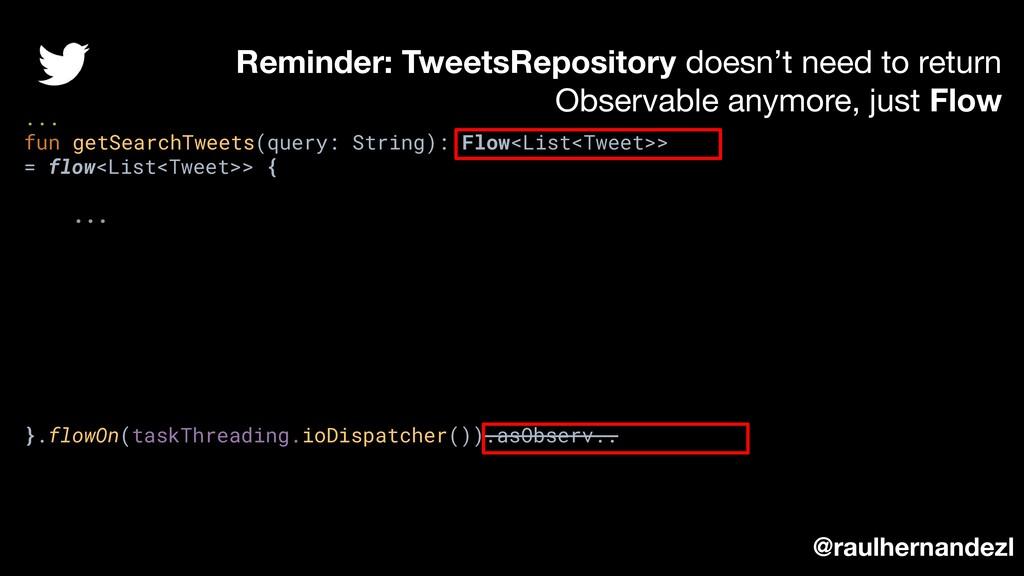 ... fun getSearchTweets(query: String): Flow<Li...