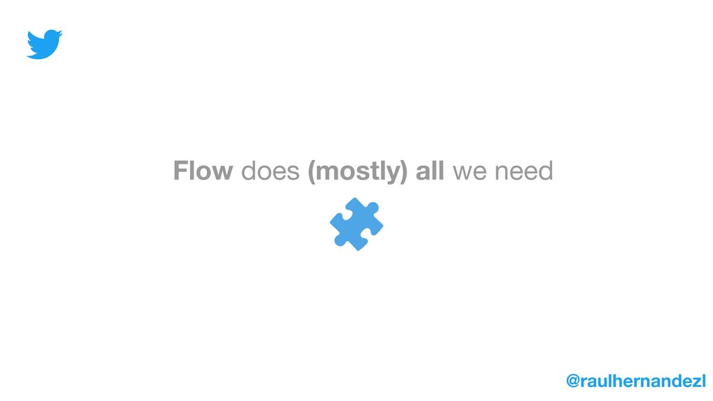 Flow does (mostly) all we need @raulhernandezl