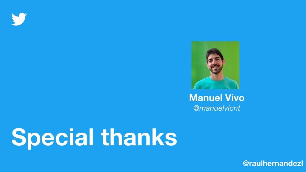 Special thanks @raulhernandezl Manuel Vivo @man...