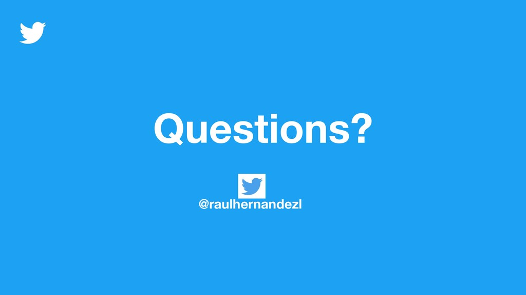 Questions? @raulhernandezl