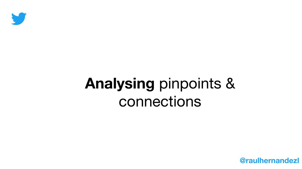 Analysing pinpoints & connections @raulhernande...