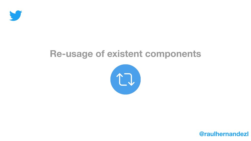 Re-usage of existent components @raulhernandezl