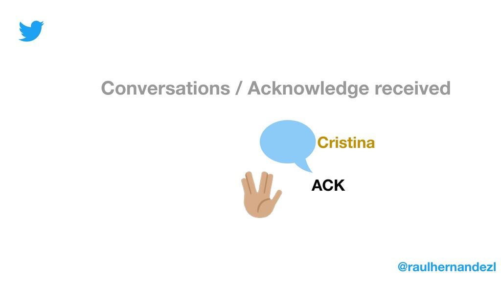 Conversations / Acknowledge received Cristina A...