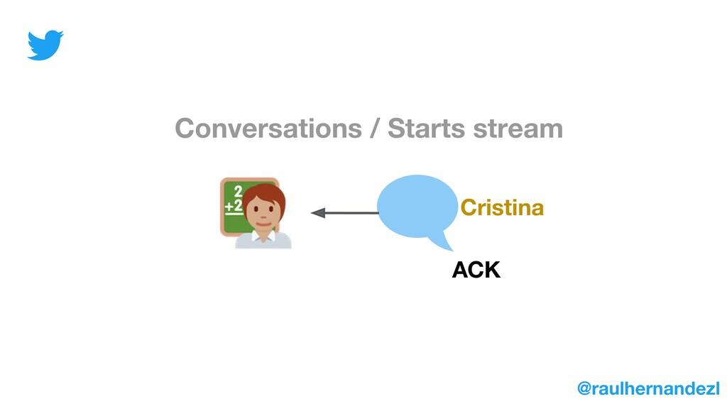 Conversations / Starts stream Cristina ACK @rau...