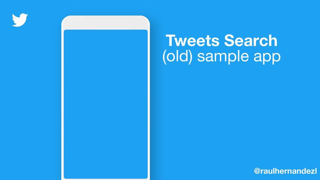 Tweets Search (old) sample app @raulhernandezl