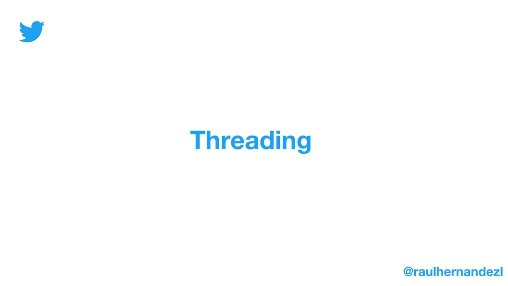 Threading @raulhernandezl
