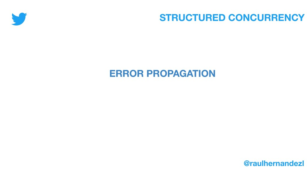 STRUCTURED CONCURRENCY ERROR PROPAGATION @raulh...