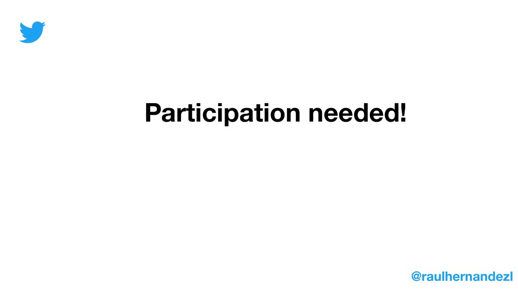 Participation needed! @raulhernandezl