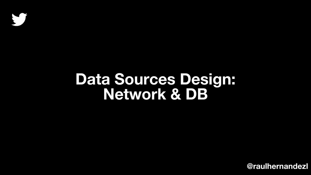 Data Sources Design: Network & DB @raulhernande...