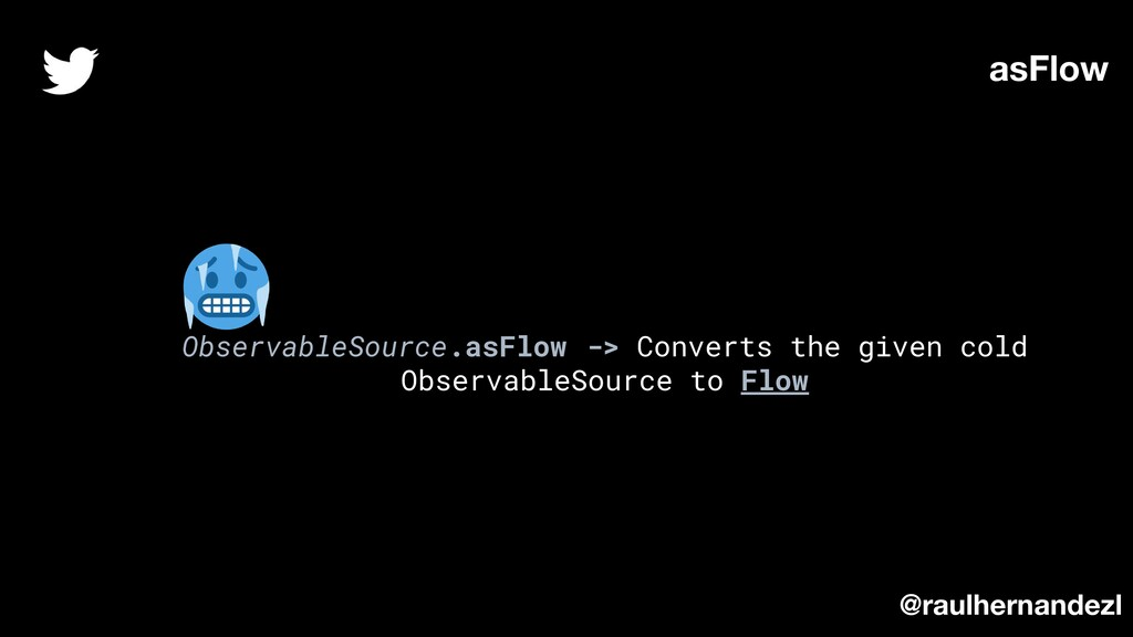 ObservableSource.asFlow -> Converts the given c...
