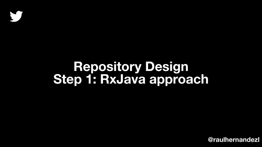 Repository Design Step 1: RxJava approach @raul...