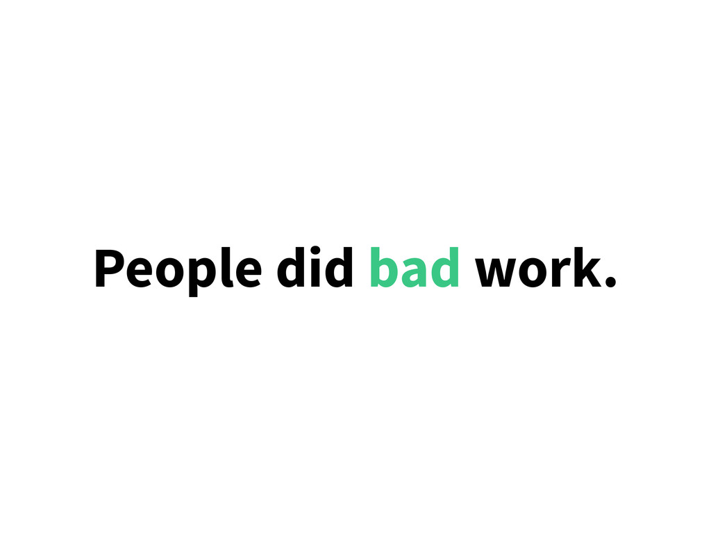 People did bad work.