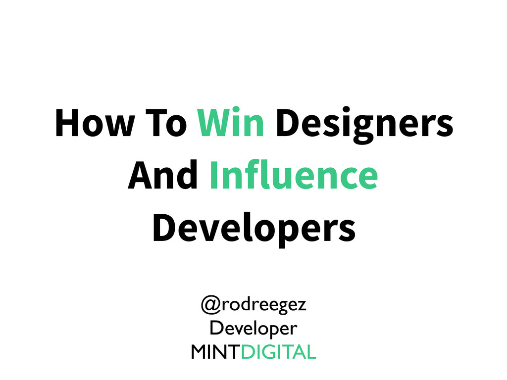 How To Win Designers And Influence Developers @...