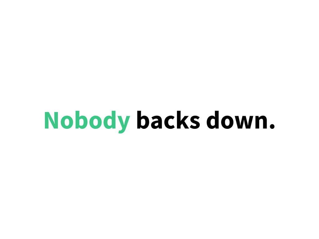 Nobody backs down.