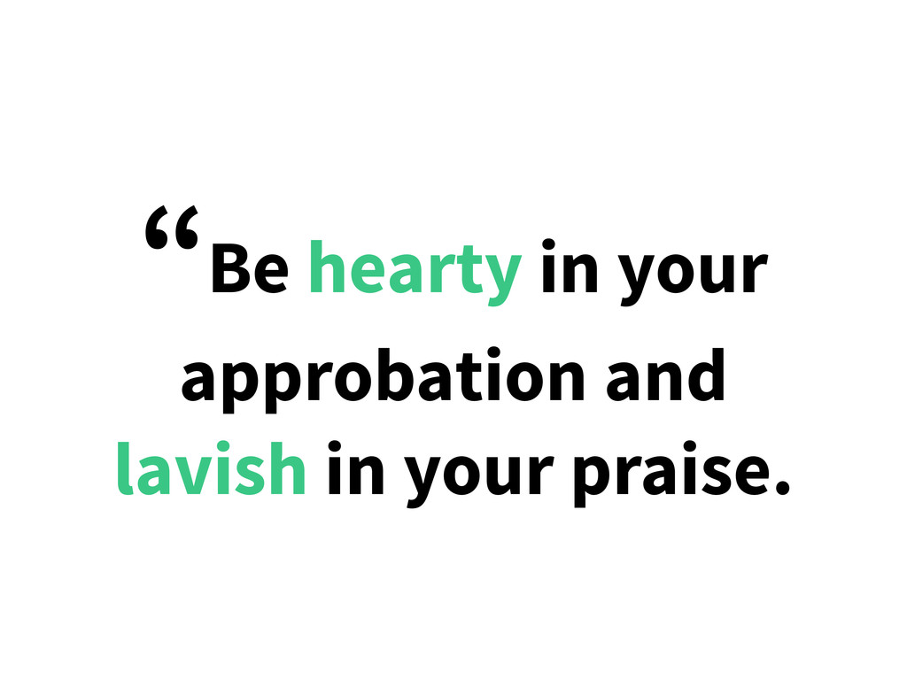 """""""Be hearty in your approbation and lavish in yo..."""