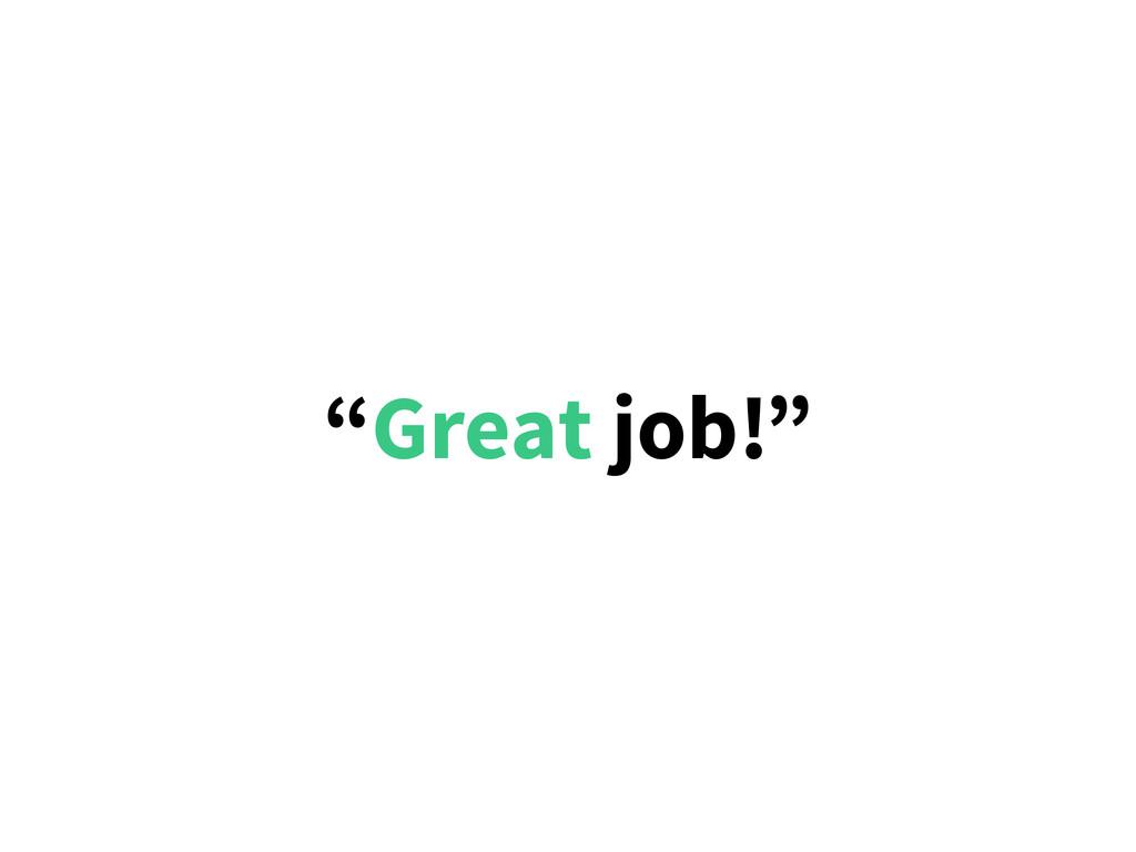 """Great job!"""