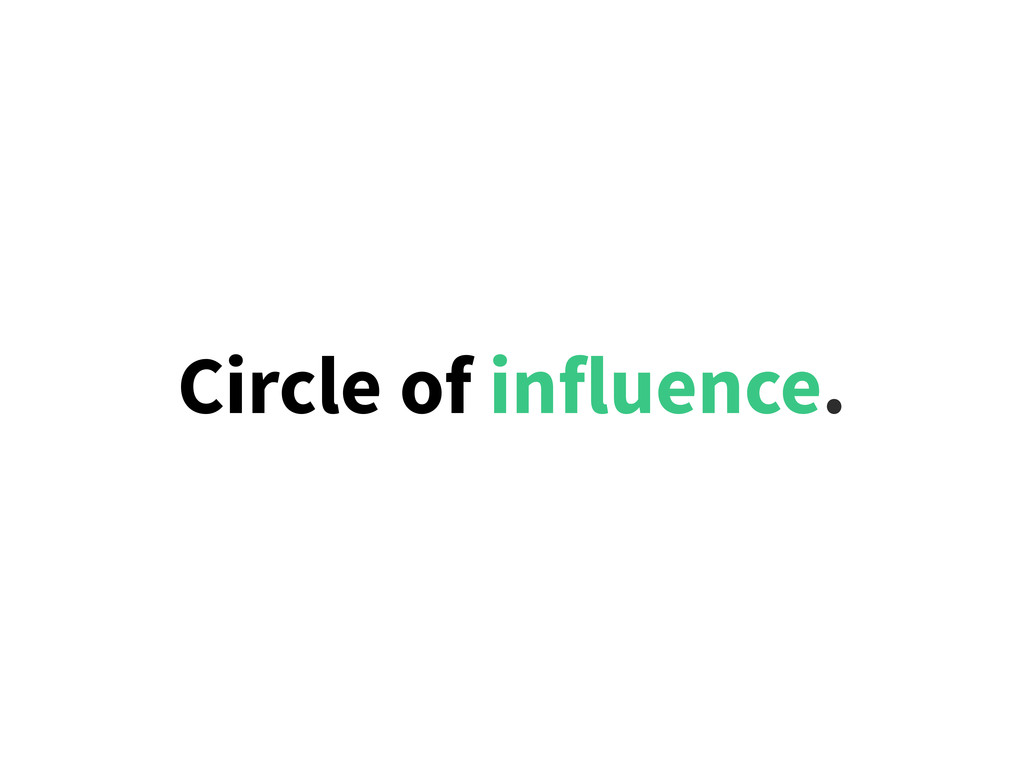 Circle of influence.