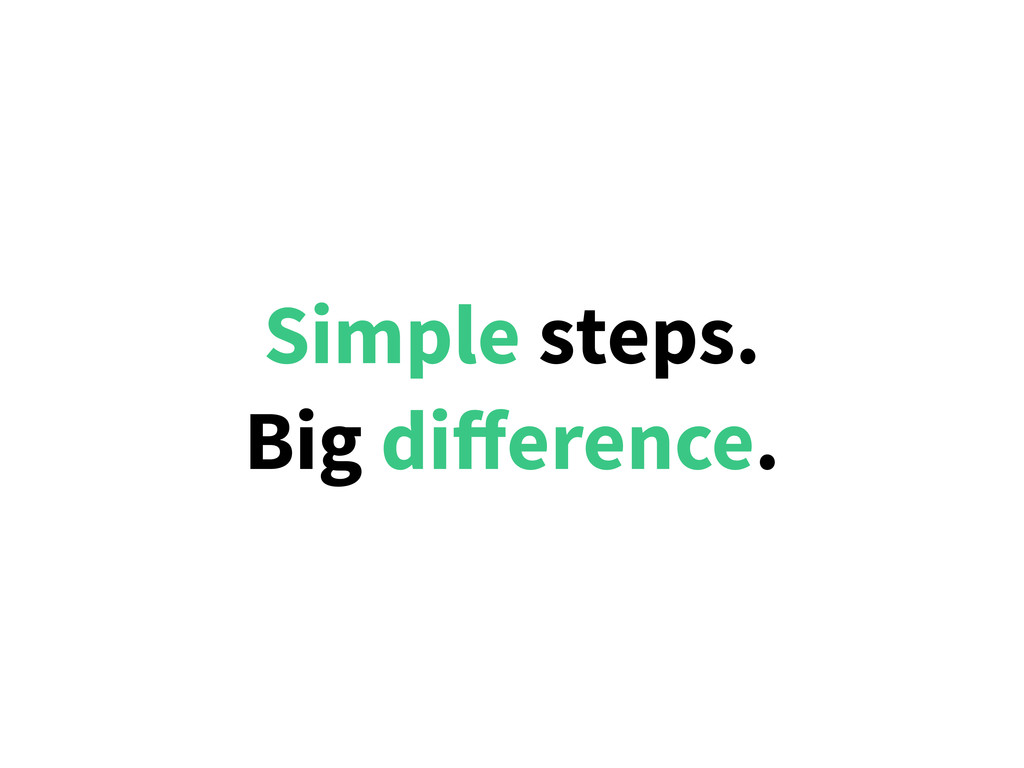 Simple steps. Big difference.