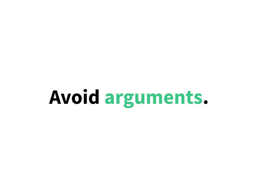 Avoid arguments.