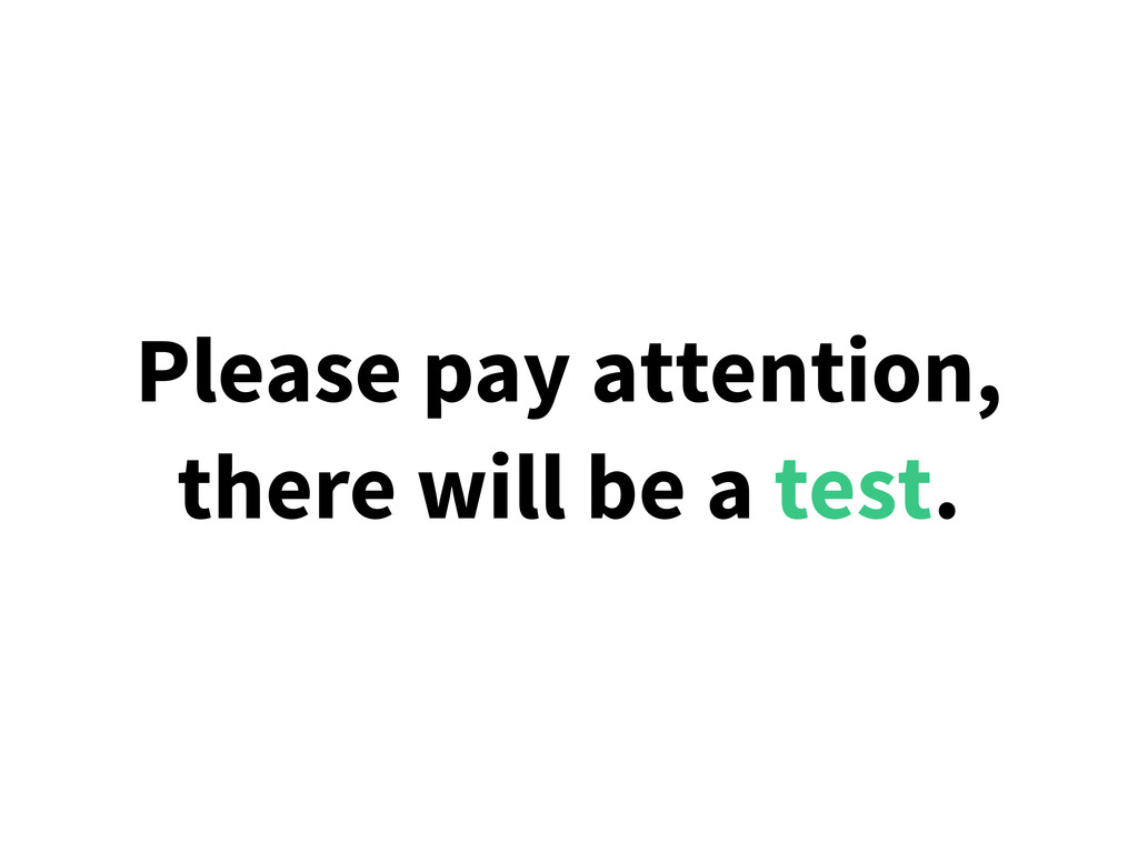 Please pay attention, there will be a test.