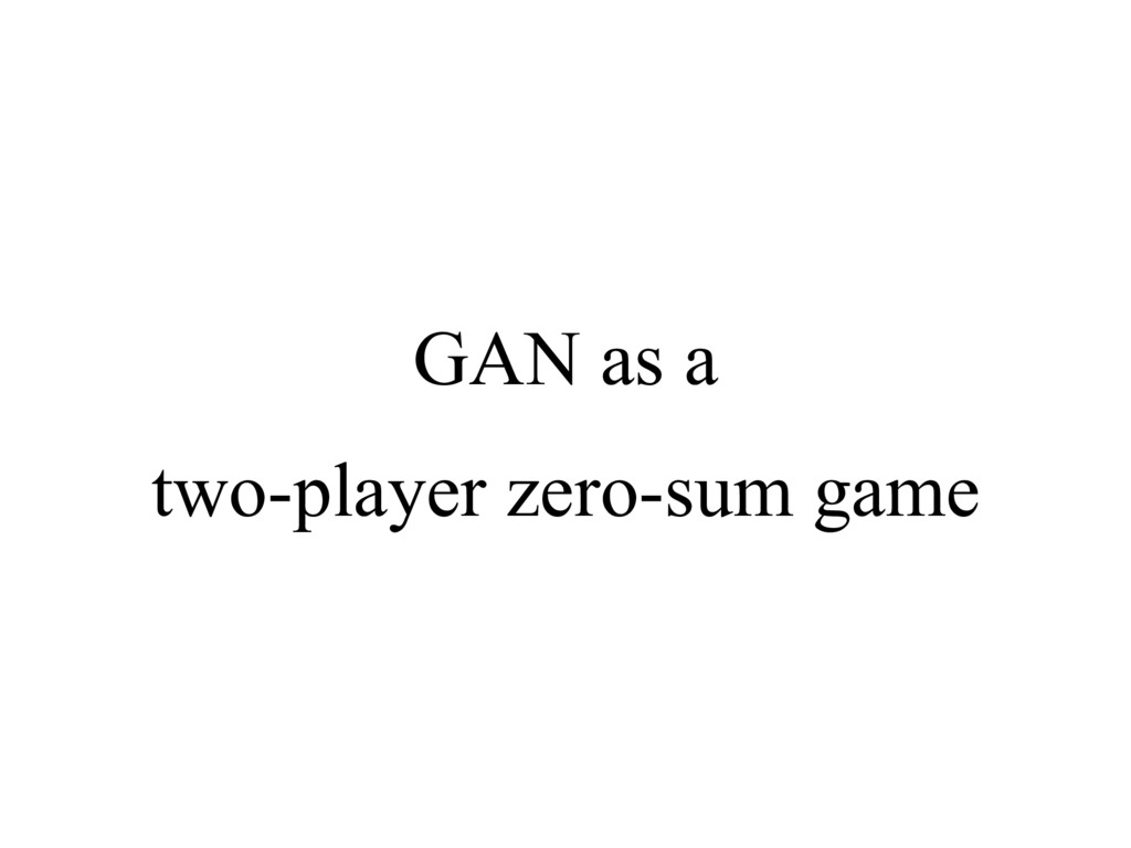 GAN as a two-player zero-sum game