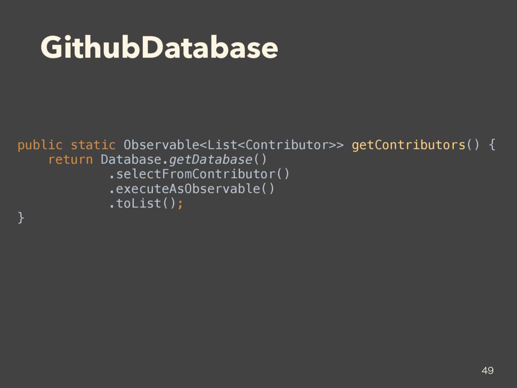 GithubDatabase public static Observable<List<Co...