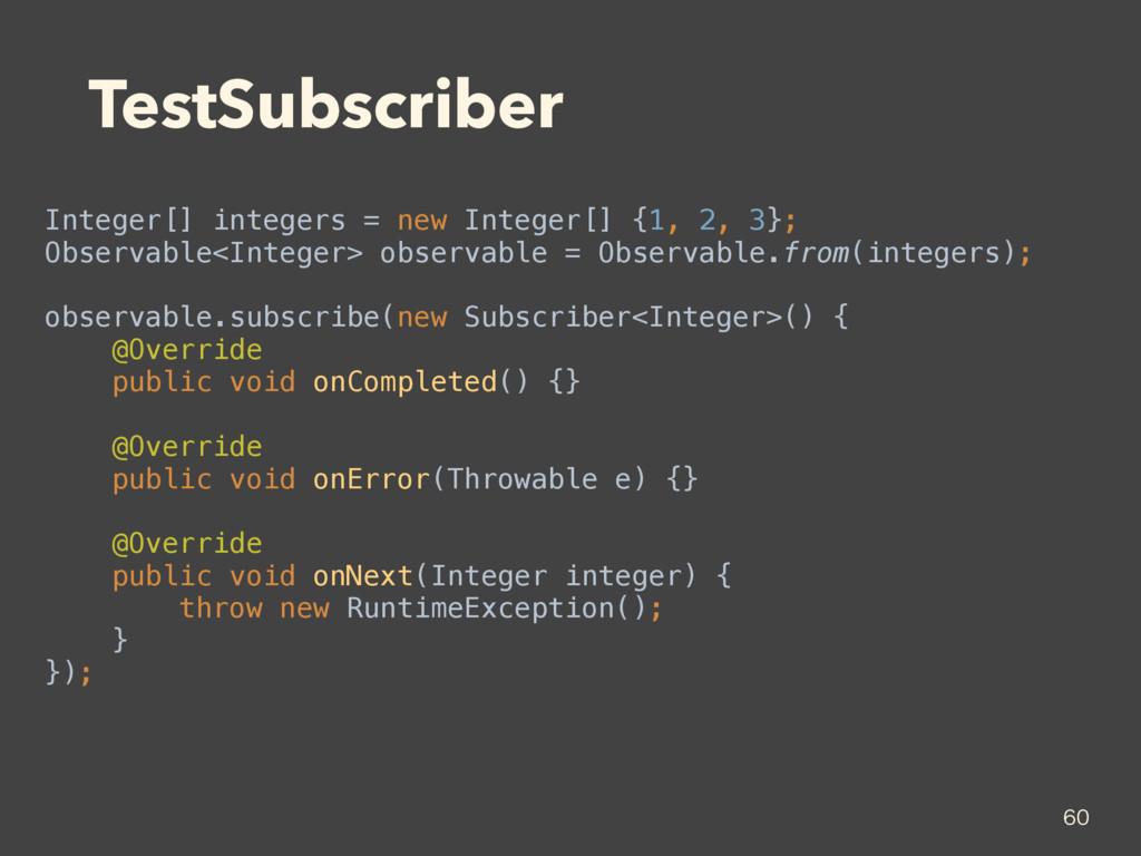 TestSubscriber Integer[] integers = new Integer...