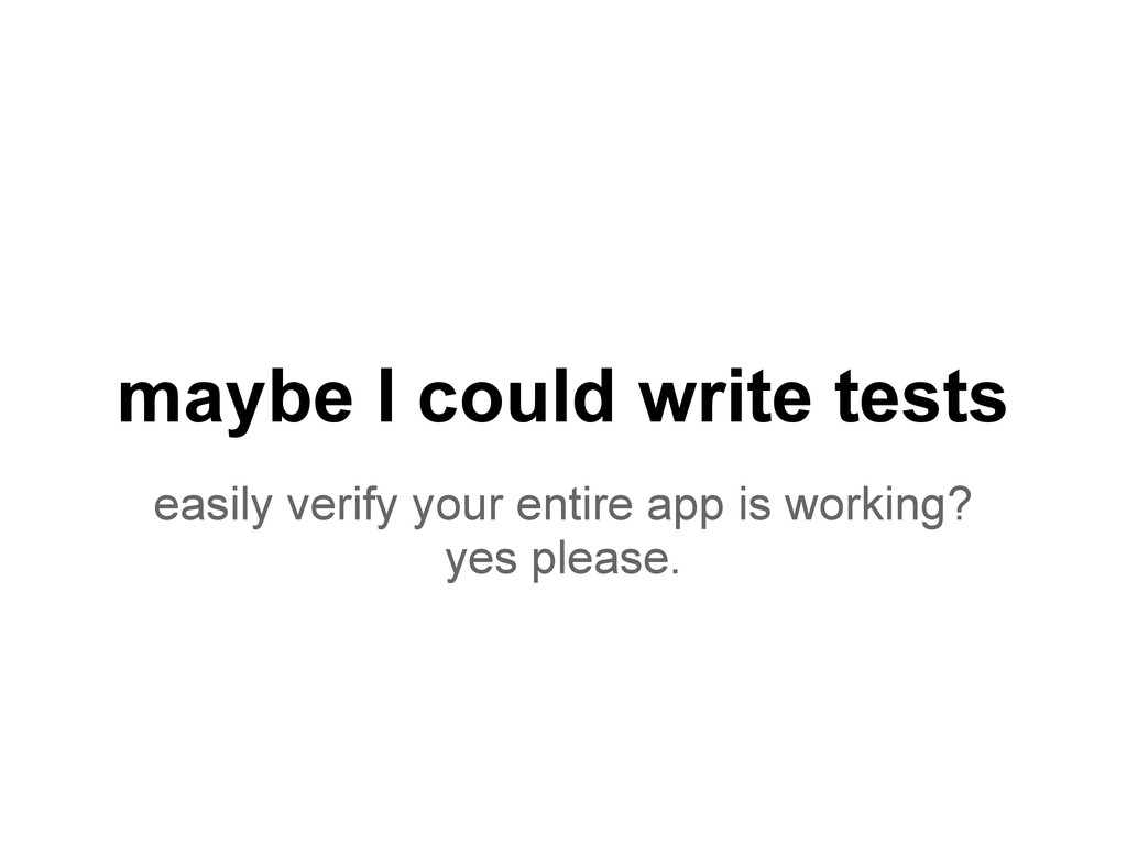 maybe I could write tests easily verify your en...
