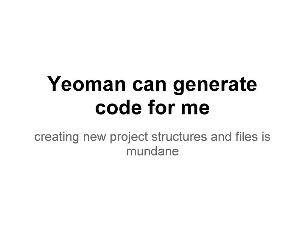 Yeoman can generate code for me creating new pr...