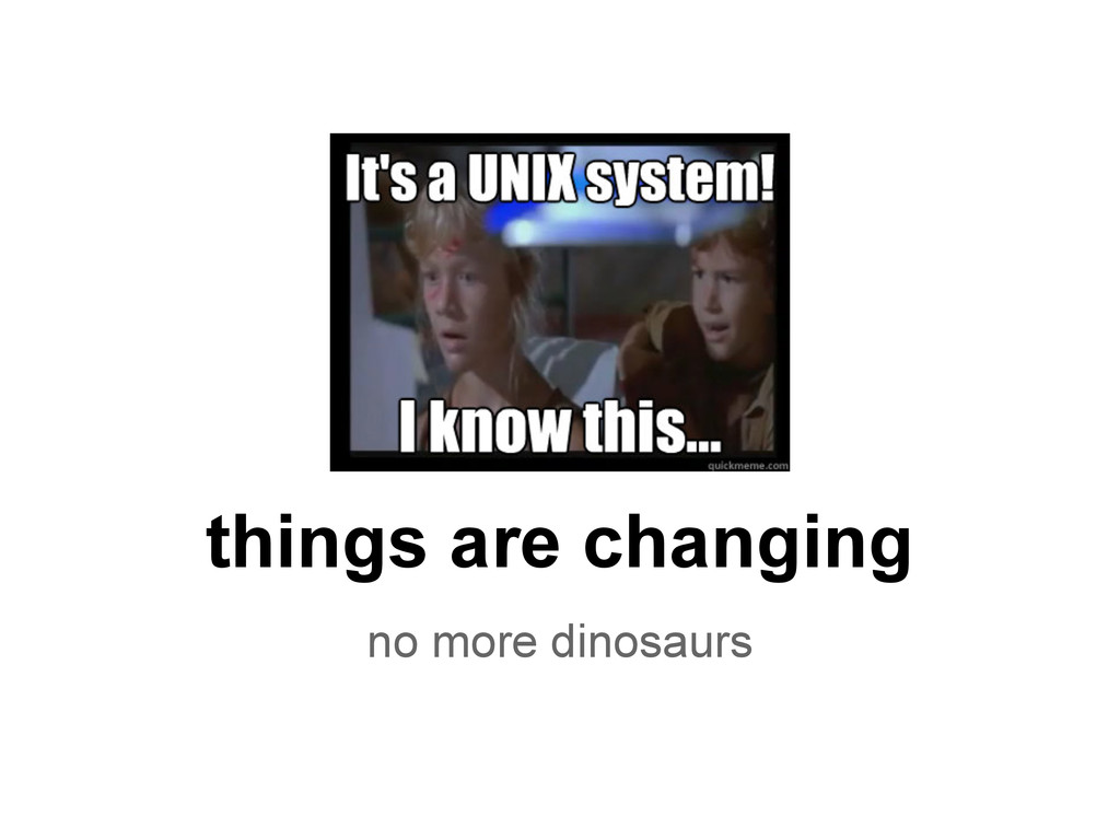 things are changing no more dinosaurs