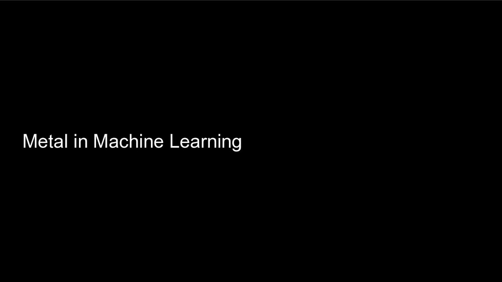 Metal in Machine Learning
