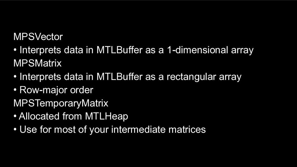 MPSVector • Interprets data in MTLBuffer as a 1...