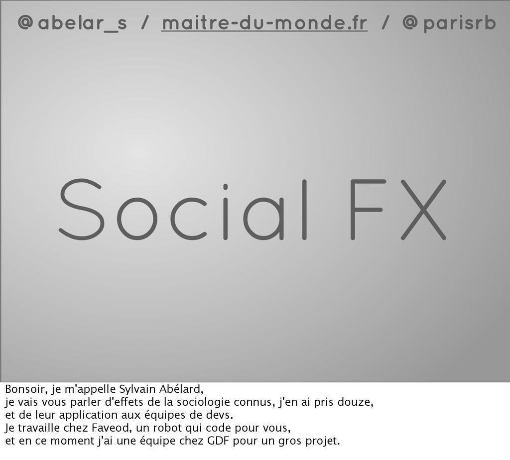 Social FX @abelar_s / maitre-du-monde.fr / @par...