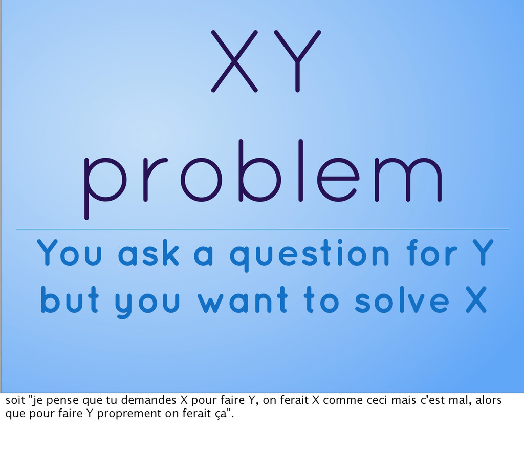 XY problem You ask a question for Y but you wan...